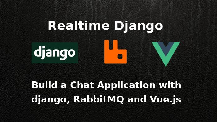 Realtime Django Part 1: Build a Chat application with django